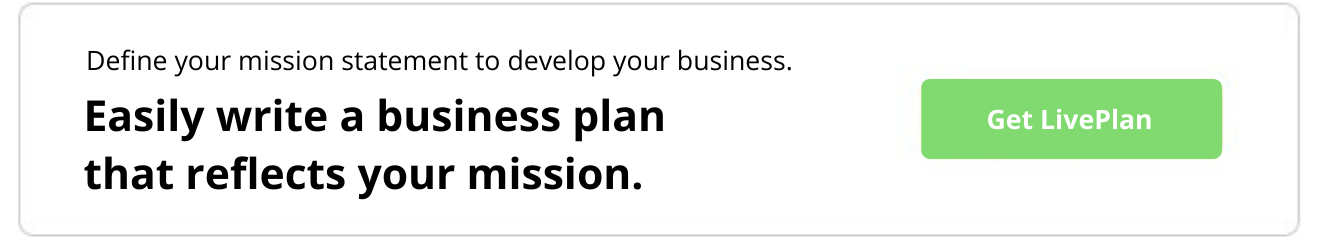 Define your mission statement to develop your business. Easily write a business plan that reflects your mission. Get LivePlan.