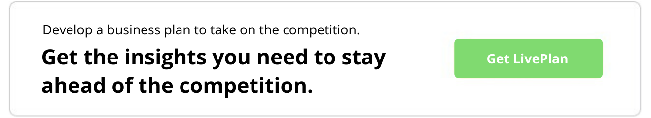 Develop a business plan to take on the competition. Get the insights you need to stay ahead of the competition. Get LivePlan.